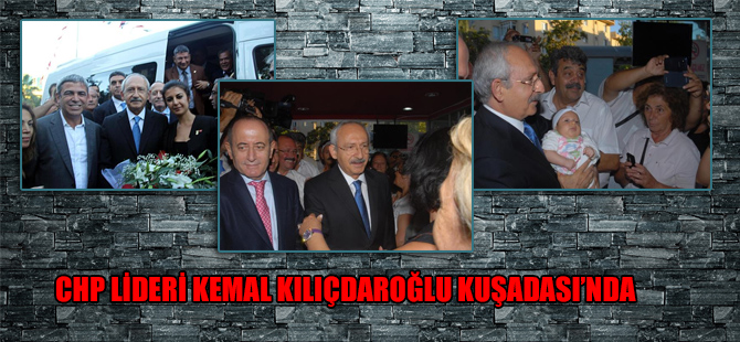 CHP Lideri Kemal Kılıçdaroğlu Kuşadası'nda