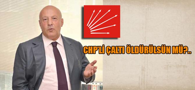 CHP'li Çaltı öldürülsün mü?..