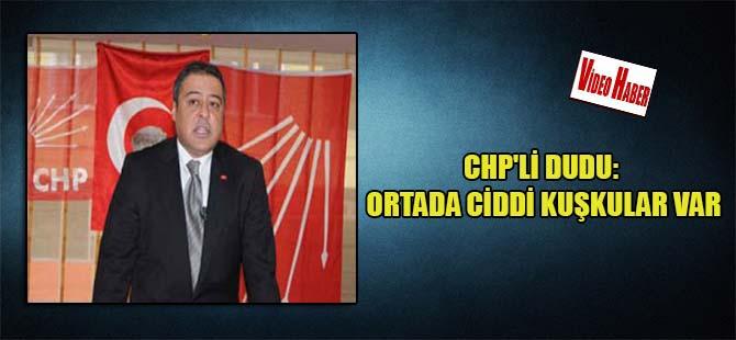 CHP'li Dudu: Ortada ciddi kuşkular var