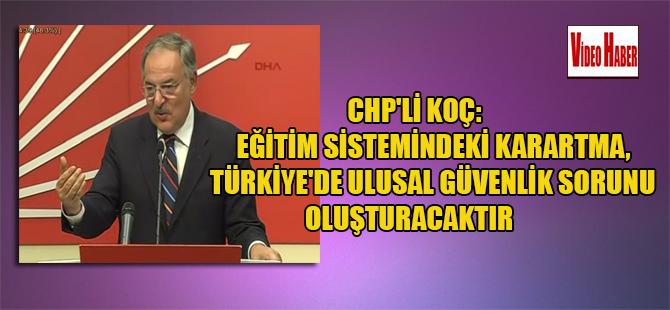 CHP'li Koç: Eğitim sistemindeki karartma, Türkiye'de ulusal güvenlik sorunu oluşturacaktır