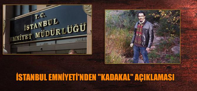 """İstanbul Emniyeti'nden """"Kadakal"""" açıklaması"""