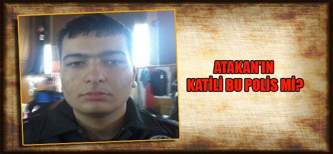 Atakan'ın katili bu polis mi?