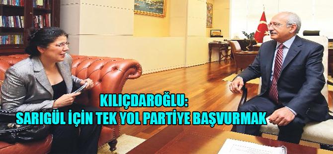 Kılıçdaroğlu: Sarıgül için tek yol partiye başvurmak
