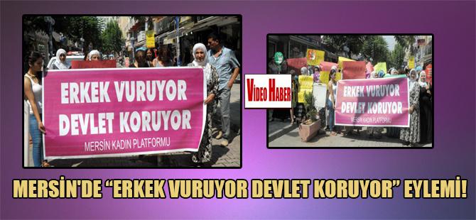 """Mersin'de """"Erkek vuruyor devlet koruyor"""" eylemi!"""
