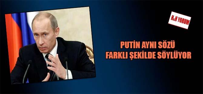 Putin aynı sözü farklı şekilde söylüyor