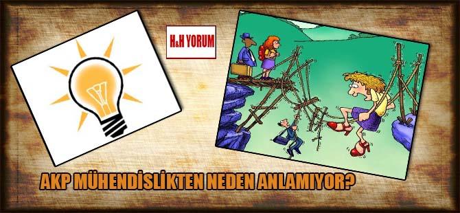 AKP Mühendislikten neden anlamıyor?