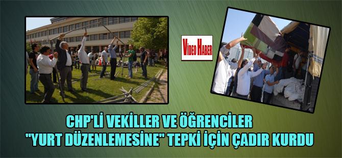 """CHP'li vekiller ve öğrenciler """"yurt düzenlemesine"""" tepki için çadır kurdu"""