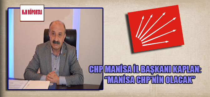 "CHP Manisa İl Başkanı Kaplan: ""Manisa CHP'nin olacak"""