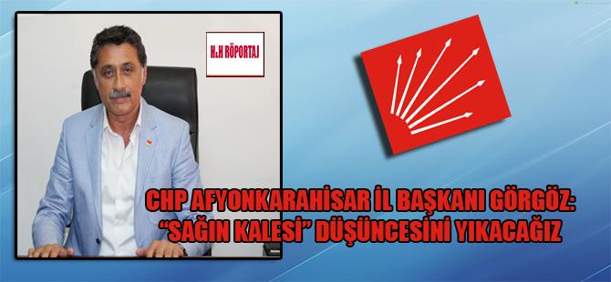 """CHP Afyonkarahisar İl Başkanı Görgöz: """"Sağın kalesi"""" düşüncesini yıkacağız"""