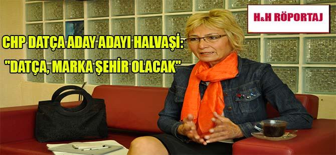 """CHP Datça Aday Adayı Halvaşi: """"Datça, marka şehir olacak"""""""