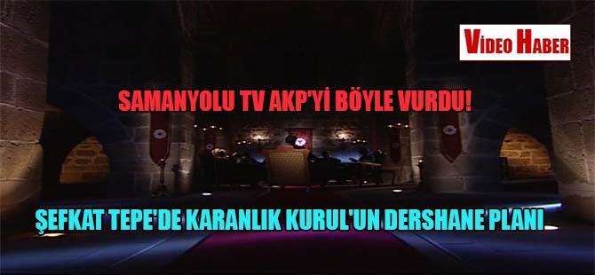 Samanyolu TV AKP'yi böyle vurdu! Şefkat Tepe'de Karanlık Kurul'un dershane planı