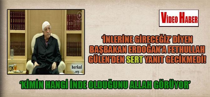 'İnlerine gireceğiz' diyen Başbakan Erdoğan'a Fethullah Gülen'den SERT yanıt gecikmedi! 'Kimin hangi inde olduğunu Allah görüyor'