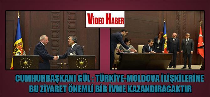 Cumhurbaşkanı Gül: Türkiye-Moldova ilişkilerine bu ziyaret önemli bir ivme kazandıracaktır