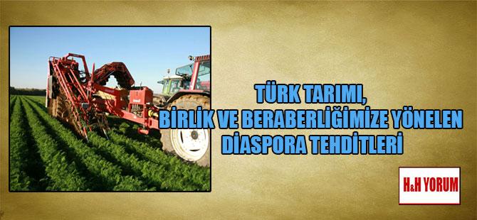 Türk tarımı, birlik ve beraberliğimize yönelen diaspora tehditleri