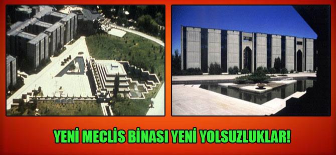 Yeni Meclis binası yeni yolsuzluklar!
