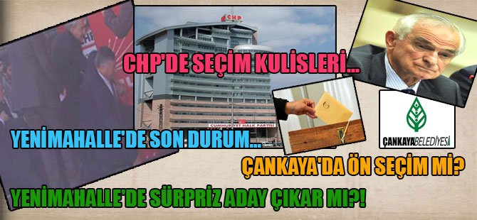 CHP'de seçim kulisleri… Yenimahalle'de son durum… Çankaya'da ön seçim mi? Yenimahalle'de sürpriz aday çıkar mı?!