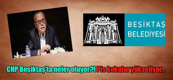 CHP Beşiktaş'ta neler oluyor?! Pis kokular yükseliyor…