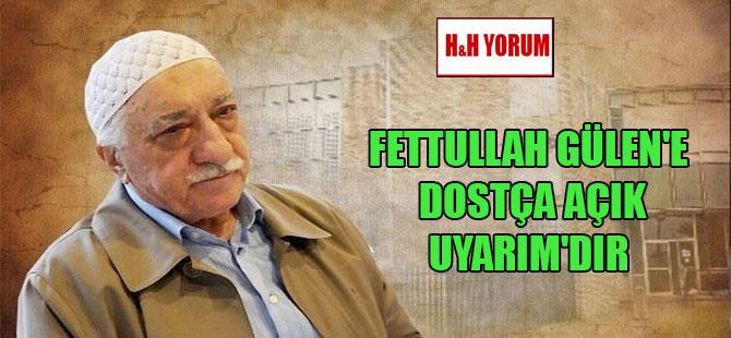 Fettullah Gülen'e dostça açık uyarım'dır