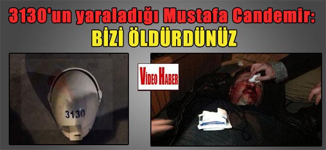 3130'un yaraladığı Mustafa Candemir: Bizi öldürdünüz