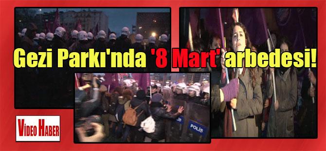 Gezi Parkı'nda '8 Mart' arbedesi!