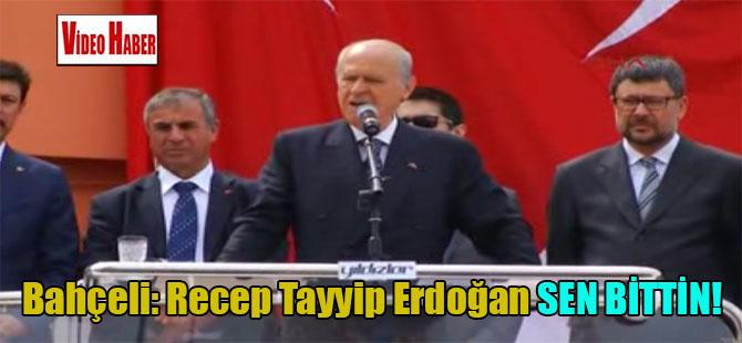 Bahçeli: Recep Tayyip Erdoğan sen bittin!