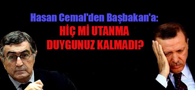 Hasan Cemal'den Başbakan'a: Hiç mi utanma duygunuz kalmadı?