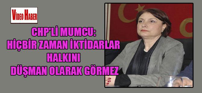 CHP'li Mumcu: Hiçbir zaman iktidarlar halkını düşman olarak görmez