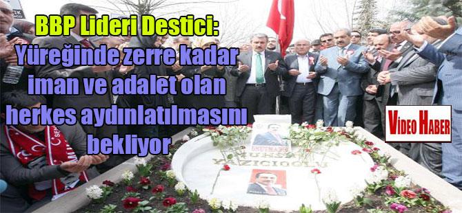 BBP Lideri Destici: Yüreğinde zerre kadar iman ve adalet olan herkes aydınlatılmasını bekliyor
