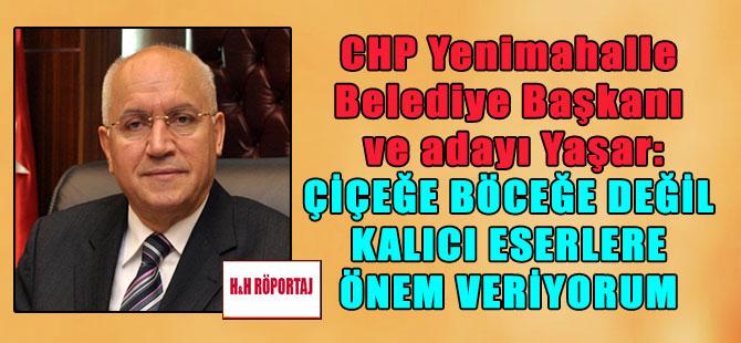 CHP Yenimahalle Belediye Başkanı ve adayı Yaşar: Çiçeğe böceğe değil kalıcı eserlere önem veriyorum