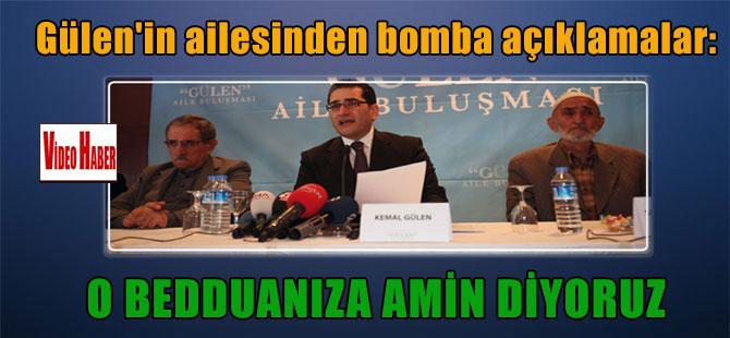 Gülen'in ailesinden bomba açıklamalar: O bedduanıza amin diyoruz