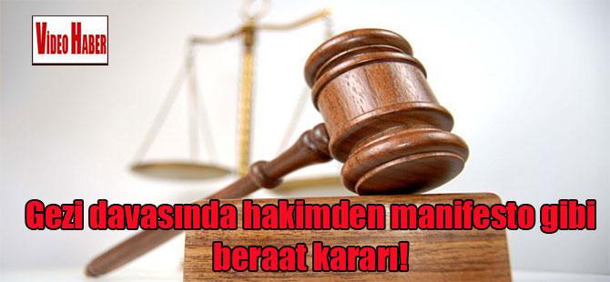 Gezi davasında hakimden manifesto gibi beraat kararı!
