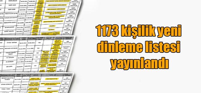 1173 kişilik yeni dinleme listesi yayınlandı