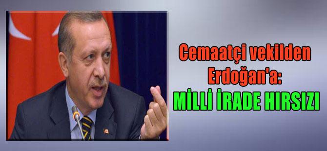 Cemaatçi vekilden Erdoğan'a: Milli irade hırsızı