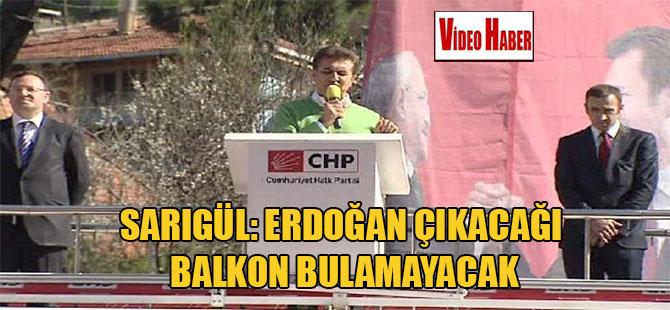 Sarıgül: Erdoğan çıkacağı balkon bulamayacak