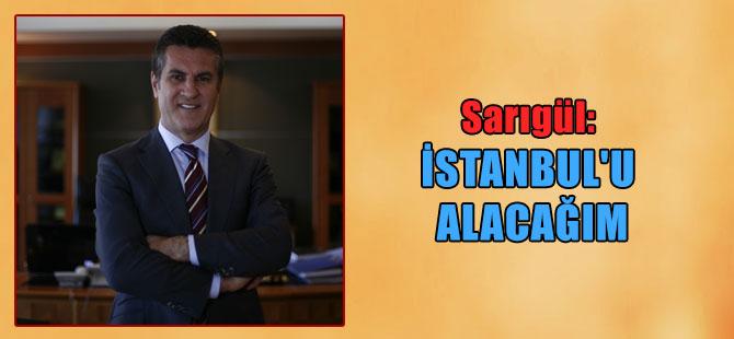 Sarıgül: İstanbul'u alacağım