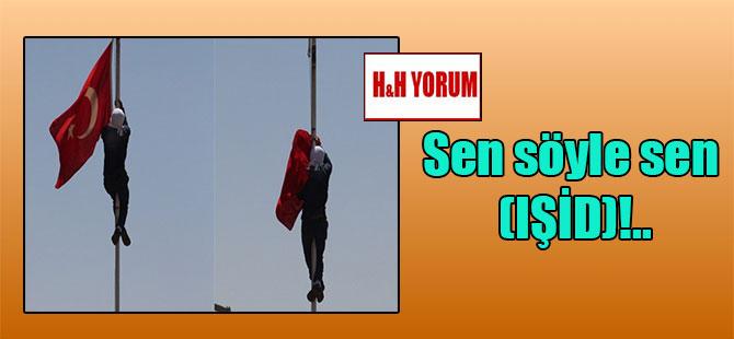 Sen söyle sen (IŞİD)!..