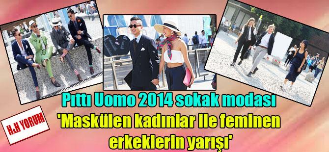 Pıttı Uomo 2014 sokak modası 'Maskülen kadınlar ile feminen erkeklerin yarışı'