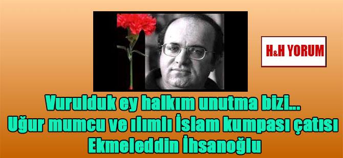 Vurulduk ey halkım unutma bizi… Uğur mumcu ve ılımlı İslam kumpası çatısı Ekmeleddin İhsanoğlu