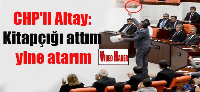 CHP'li Altay: Kitapçığı attım yine atarım