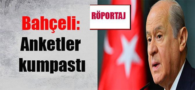 MHP Lideri Devlet Bahçeli: Anketler kumpastı
