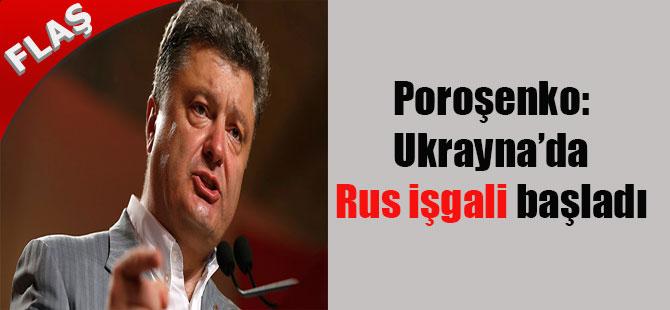 Poroşenko: Ukrayna'da Rus işgali başladı 