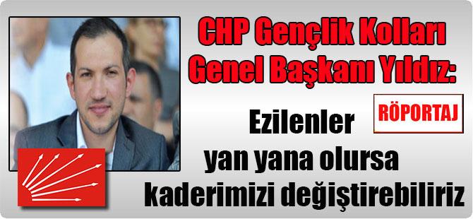 CHP Gençlik Kolları Genel Başkanı Yıldız: Ezilenler yan yana olursa kaderimizi değiştirebiliriz