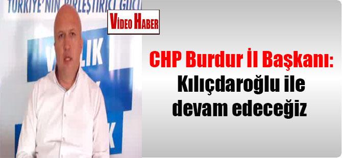 CHP Burdur İl Başkanı: Kılıçdaroğlu ile devam edeceğiz