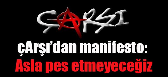 çArşı'dan manifesto: Asla pes etmeyeceğiz