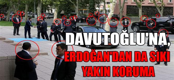 Davutoğlu'na, Erdoğan'dan da sıkı yakın koruma