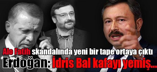Erdoğan: İdris Bal kafayı yemiş… Alo Fatih skandalında yeni bir tape ortaya çıktı