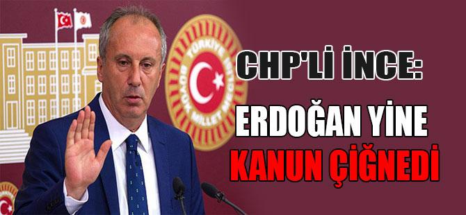CHP'li İnce: Erdoğan yine kanun çiğnedi