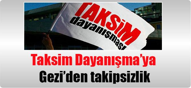 Taksim Dayanışma'ya Gezi'den takipsizlik