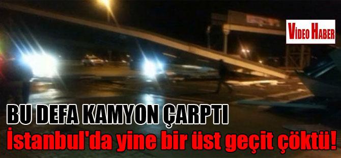 İstanbul'da yine bir üst geçit çöktü! Bu defa kamyon çarptı