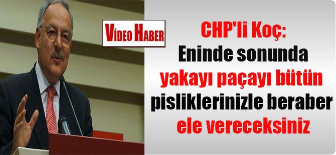 CHP'li Koç: Eninde sonunda yakayı paçayı bütün pisliklerinizle beraber ele vereceksiniz